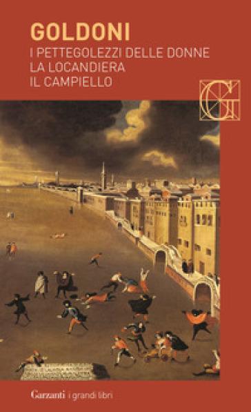 I pettegolezzi delle donne-La locandiera-Il campiello - Carlo Goldoni | Ericsfund.org