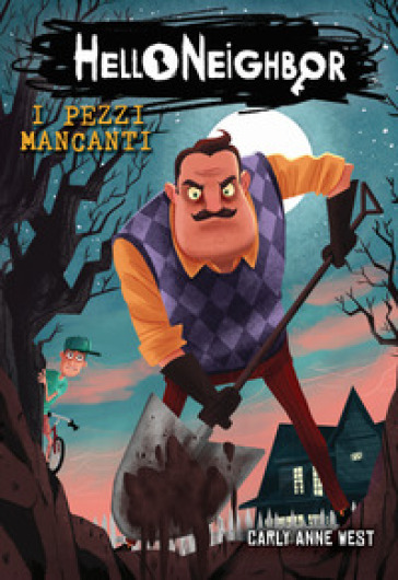 I pezzi mancanti. Hello Neighbor. 1. - Carly Anne West | Rochesterscifianimecon.com