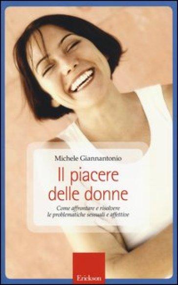 Il piacere delle donne. Come affrontare e risolvere le problematiche sessuali e affettive - Michele Giannantonio  
