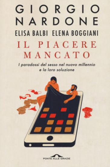 Il piacere mancato. I paradossi del sesso nel nuovo millennio e la loro soluzione - Giorgio Nardone | Thecosgala.com
