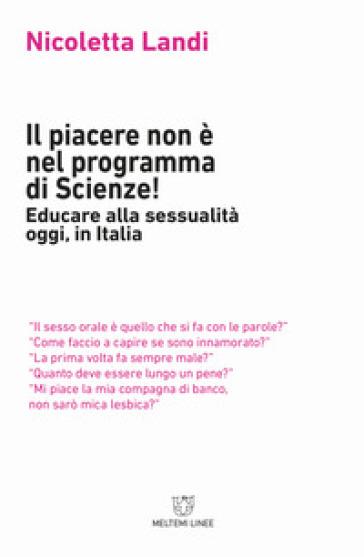Il piacere non è nel programma di scienze! Educare alla sessualità oggi in Italia - Nicoletta Landi | Thecosgala.com