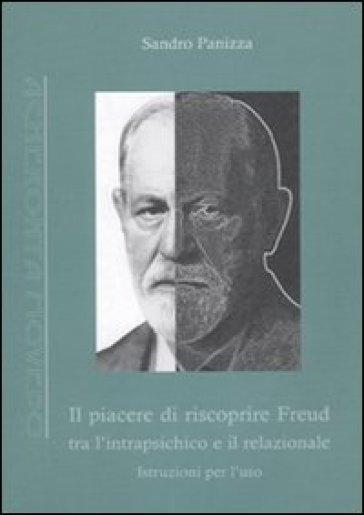 Il piacere di riscoprire Freud tra l'intrapsichico e il relazionale. Istruzioni per l'uso - Sandro Panizza | Kritjur.org