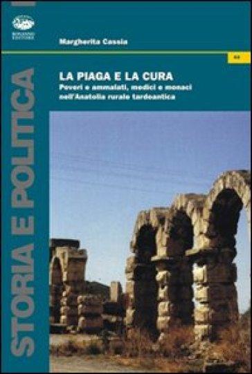 La piaga e la cura. Poveri e ammalati, medici e monaci nell'Anatolia tardo antica - Margherita Cassia | Rochesterscifianimecon.com