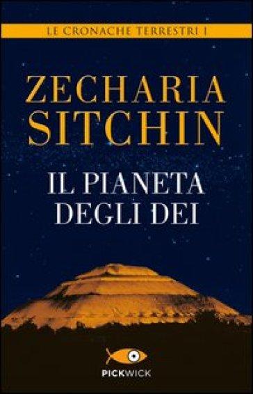 Il pianeta degli dei. Le cronache terrestri. 1. - Zecharia Sitchin | Rochesterscifianimecon.com