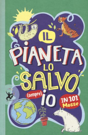 Il pianeta lo salvo (sempre) io! In 101 mosse - Clive Gifford | Thecosgala.com