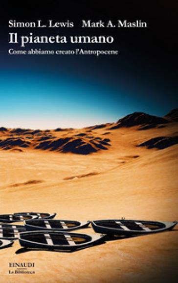 Il pianeta umano. Come abbiamo creato l'Antropocene - Simon L. Lewis |