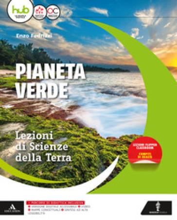 Il pianeta verde. Lezioni di scienze della terra. Vol. unico. Per gli Ist. tecnici e professionali. Con e-book. Con espansione online - Enzo Fedrizzi |