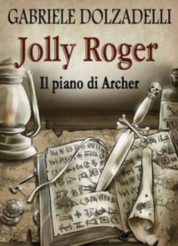 Il piano di Archer. Jolly Roger. 5. - Gabriele Dolzadelli | Rochesterscifianimecon.com