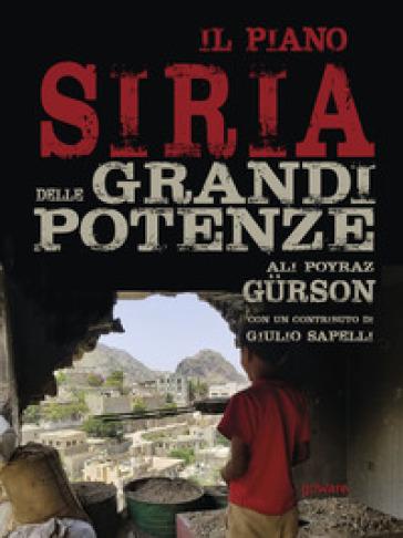 Il piano Siria delle grandi potenze - Ali Poyraz Gurson  
