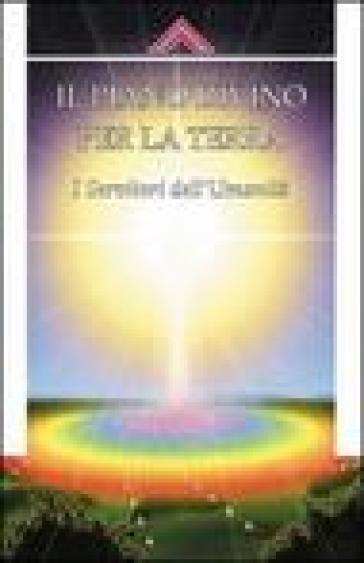 Il piano divino per la Terra. I servitori dell'umanità