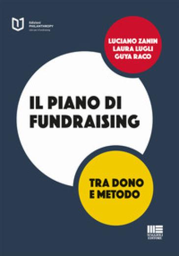 Il piano di fundraising. Tra dono e metodo - Luciano Zanin |