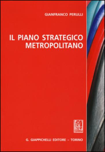 Il piano strategico metropolitano - Gianfranco Perulli |