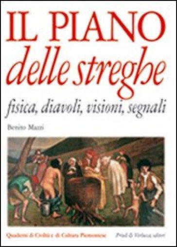 Il piano delle streghe. Fisica, diavoli, visioni, segnali - Benito Mazzi  