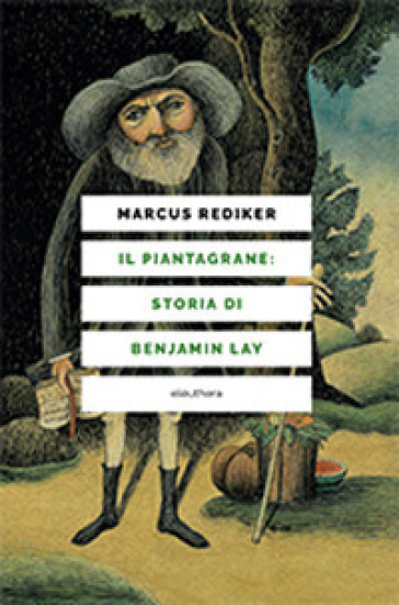 Il piantagrane: storia di Benjamin Lay - Marcus Rediker pdf epub