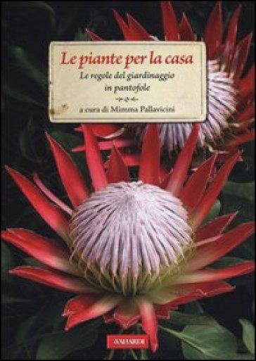 Le piante per la casa. Le regole del giardinaggio in pantofole - M. Pallavicini |
