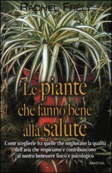 Le piante che fanno bene alla salute - Rachel Frely |