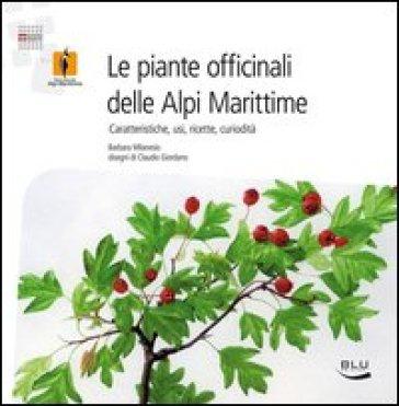 Le piante officinali delle Alpi Marittime. Caratteristiche, usi, ricette, curiosità - Barbara Milanesio | Rochesterscifianimecon.com