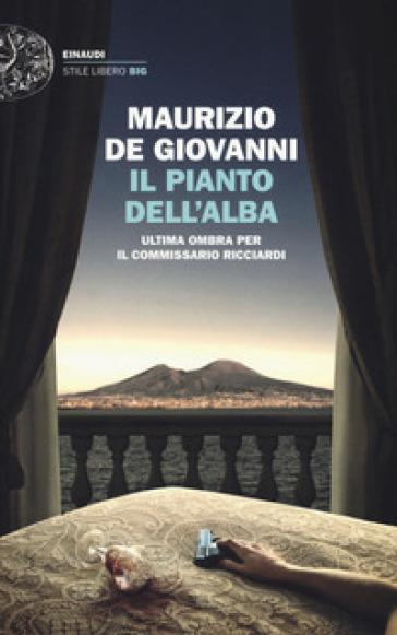 Il pianto dell'alba. Ultima ombra per il commissario Ricciardi - Maurizio De Giovanni |