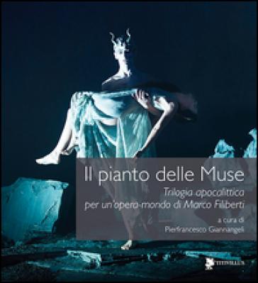 Il pianto delle muse. Trilogia apocalittica per un'opera-mondo di Marco Filiberti. Con DVD - P. Giannangeli | Thecosgala.com