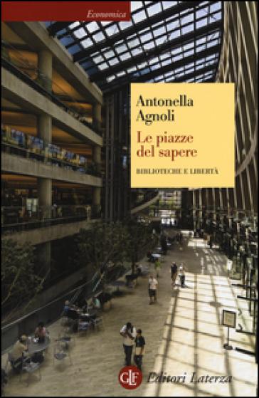 Le piazze del sapere. Biblioteche e libertà - Antonella Agnoli | Rochesterscifianimecon.com