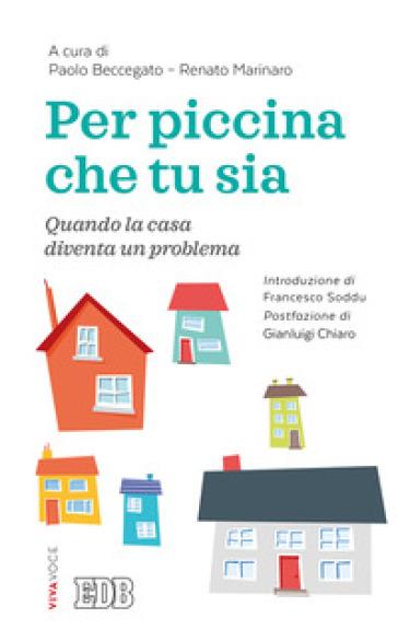 Per piccina che tu sia. Quando la casa diventa un problema - Paolo Beccegato | Jonathanterrington.com