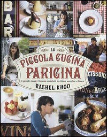 La piccola cucina parigina. I grandi classici francesi rivisitati in chiave semplice e fresca - Rachel Khoo | Rochesterscifianimecon.com
