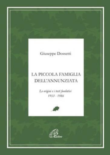 La piccola famiglia dell'Annunziata. Le origini e i testi fondativi 1953-1986 - Giuseppe Dossetti | Jonathanterrington.com