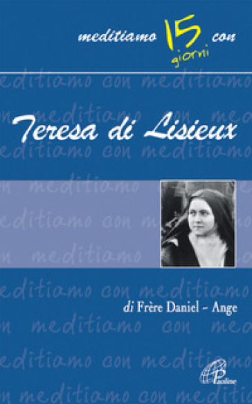 La piccola via per ritrovare il sorriso. Meditiamo con Teresa di Lisieux - Daniel Ange  