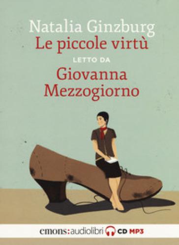 Le piccole virtù letto da Giovanna Mezzogiorno. Audiolibro. CD Audio formato MP3 - Natalia Ginzburg |