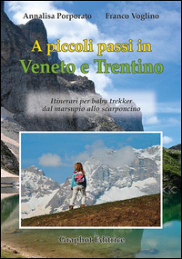 A piccoli passi in Veneto e Trentino. Itinerari per baby trekker dal marsupio allo scarponcino - Annalisa Porporato | Rochesterscifianimecon.com