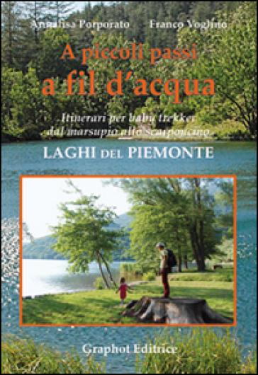 A piccoli passi a fil d'acqua. Laghi del Piemonte. Itinerari per baby trekker dal marsupio allo scarponcino - Annalisa Porporato   Thecosgala.com