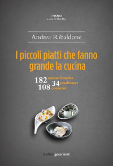 I piccoli piatti che fanno grande la cucina - Andrea Ribaldone pdf epub