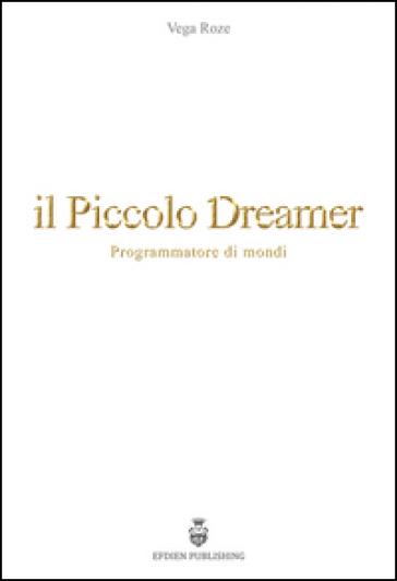 Il piccolo Dreamer. Programmatore di mondi - Vega Roze pdf epub