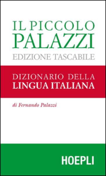 Il piccolo Palazzi. Dizionario della lingua italiana - Fernando Palazzi |