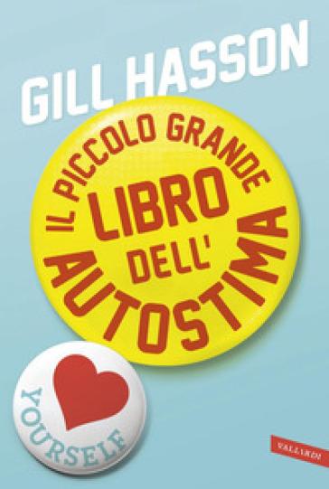 Il piccolo grande libro dell'autostima - Gill Hasson |