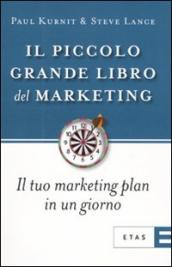 Il piccolo grande libro del marketing. Il tuo marketing plan in un giorno