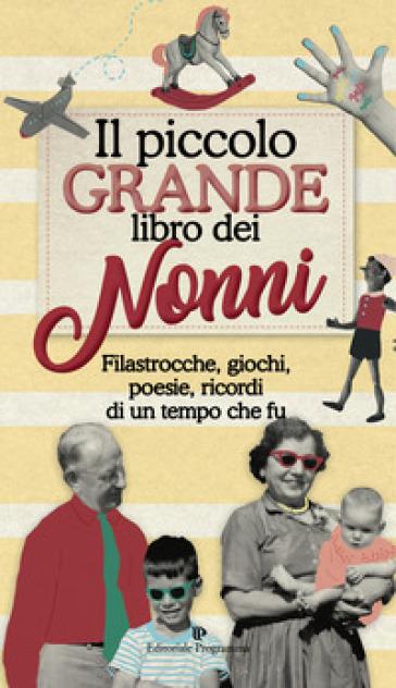 Il piccolo grande libro dei nonni. Filastrocche, giochi, poesie, ricordi di un tempo che fu -  pdf epub
