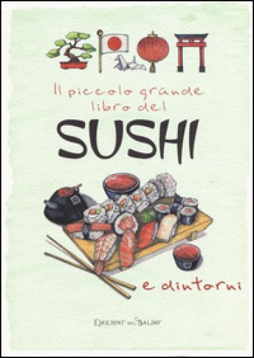 Il piccolo grande libro del sushi e dintorni - F. Mazzini |