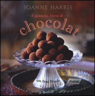 Il piccolo libro di «Chocolat». Ediz. illustrata - Joanne Harris   Thecosgala.com