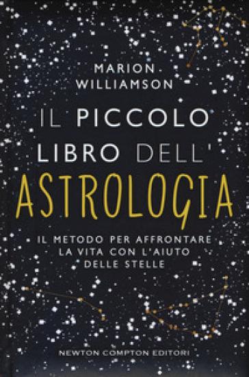 Il piccolo libro dell'astrologia. Il metodo per affrontare la vita con l'aiuto delle stelle - Marion Williamson | Thecosgala.com