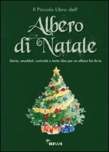 Il piccolo libro dell'albero di Natale. Storia, aneddoti, curiosità e tante idee per un albero fai da te