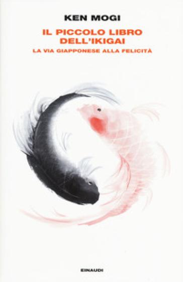 Il piccolo libro dell'ikigai. La via giapponese alla felicità - Ken Mogi |