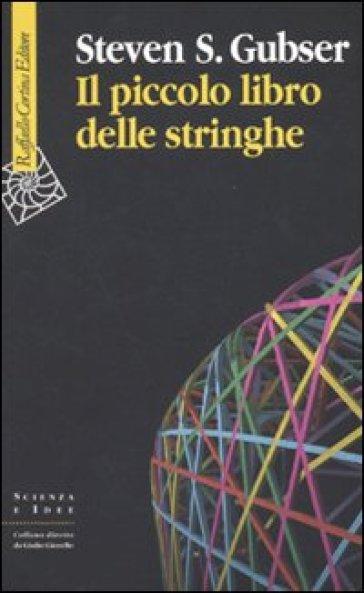 Il piccolo libro delle stringhe - Steven S. Gubser   Rochesterscifianimecon.com