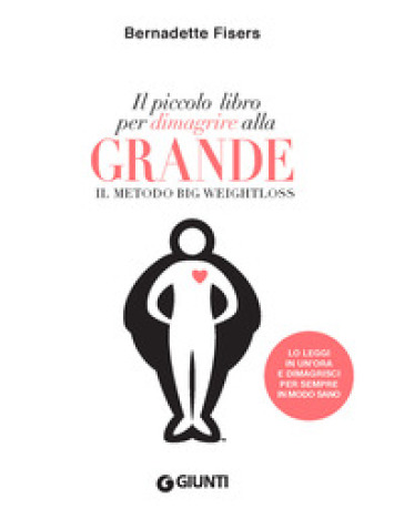 Il piccolo libro per dimagrire alla grande. Il metodo Big Weightloss - Bernadette Fisers   Rochesterscifianimecon.com