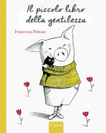 Il piccolo libro della gentilezza. Ediz. a colori