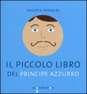 Il piccolo libro del principe azzurro - Valeria Arnaldi | Kritjur.org