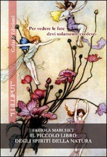 Il piccolo libro degli spiriti della natura - Fabiola Marchet |