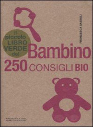Il piccolo libro verde del bambino. 250 consigli bio - Francesca Sassoli   Thecosgala.com