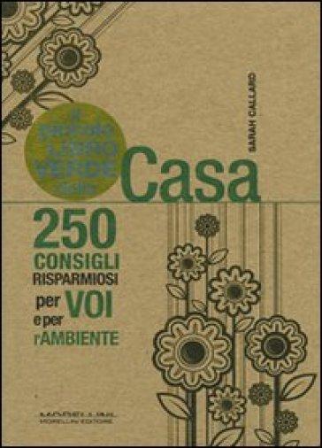 Il piccolo libro verde della casa. 250 consigli risparmiosi per voi e per l'ambiente - Sarah Callard |