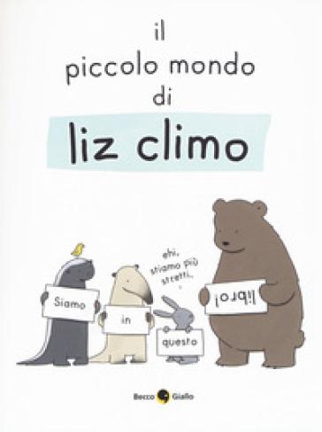 Il piccolo mondo di Liz. Ediz. a colori